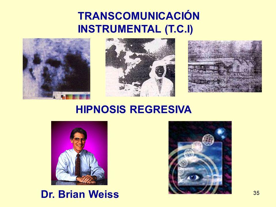 TRANSCOMUNICACIÓN INSTRUMENTAL (T.C.I) HIPNOSIS REGRESIVA Dr. Brian Weiss