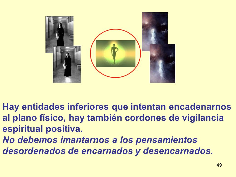 Hay entidades inferiores que intentan encadenarnos al plano físico, hay también cordones de vigilancia espiritual positiva.