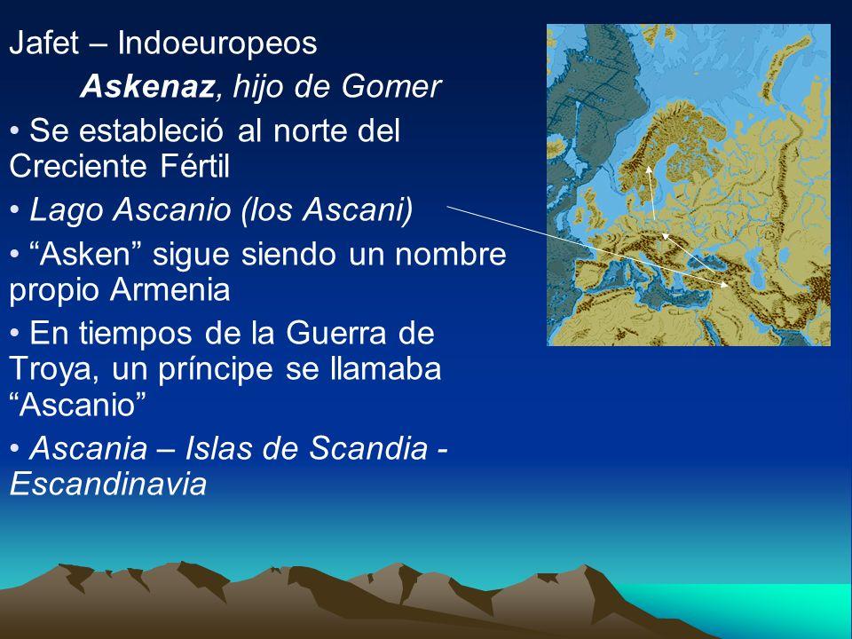 Jafet – Indoeuropeos Askenaz, hijo de Gomer. Se estableció al norte del Creciente Fértil. Lago Ascanio (los Ascani)