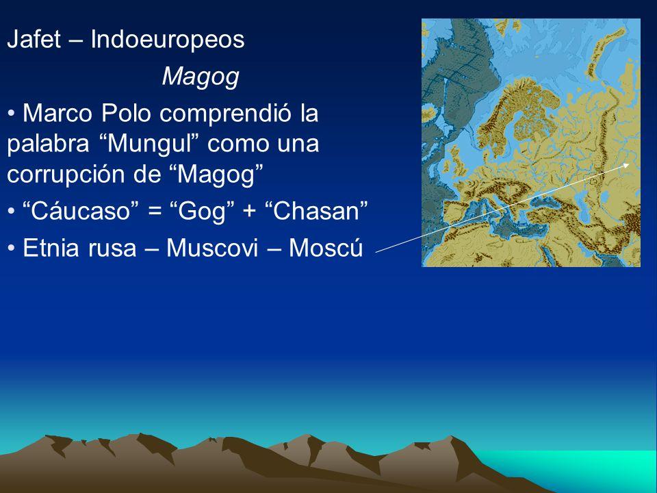 Jafet – Indoeuropeos Magog. Marco Polo comprendió la palabra Mungul como una corrupción de Magog