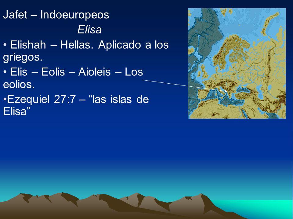 Jafet – Indoeuropeos Elisa. Elishah – Hellas. Aplicado a los griegos. Elis – Eolis – Aioleis – Los eolios.