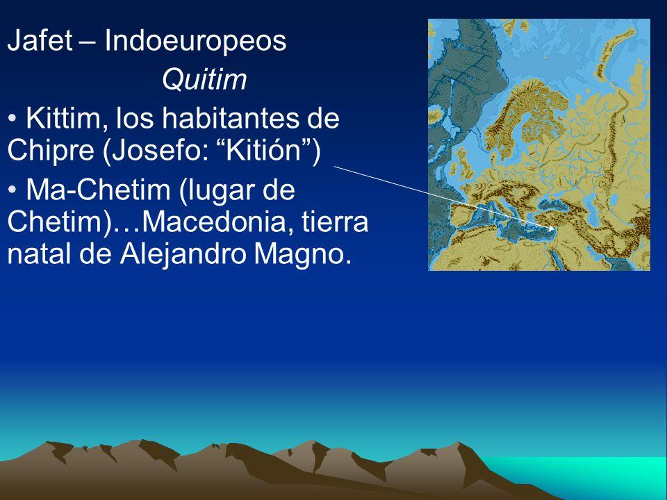 Jafet – Indoeuropeos Quitim. Kittim, los habitantes de Chipre (Josefo: Kitión )