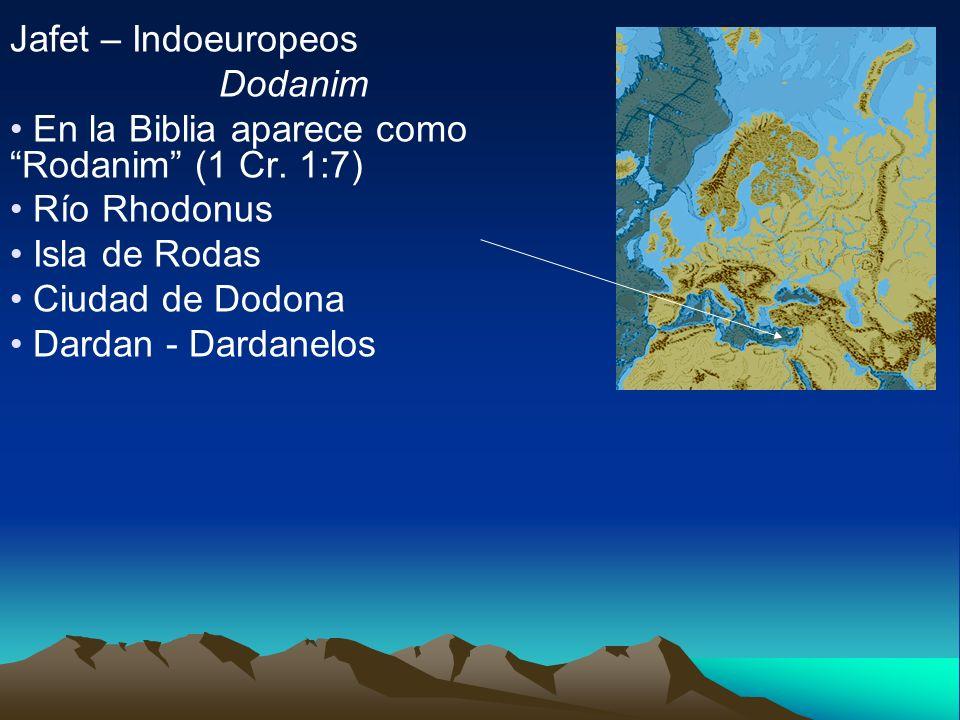 Jafet – Indoeuropeos Dodanim. En la Biblia aparece como Rodanim (1 Cr. 1:7) Río Rhodonus. Isla de Rodas.