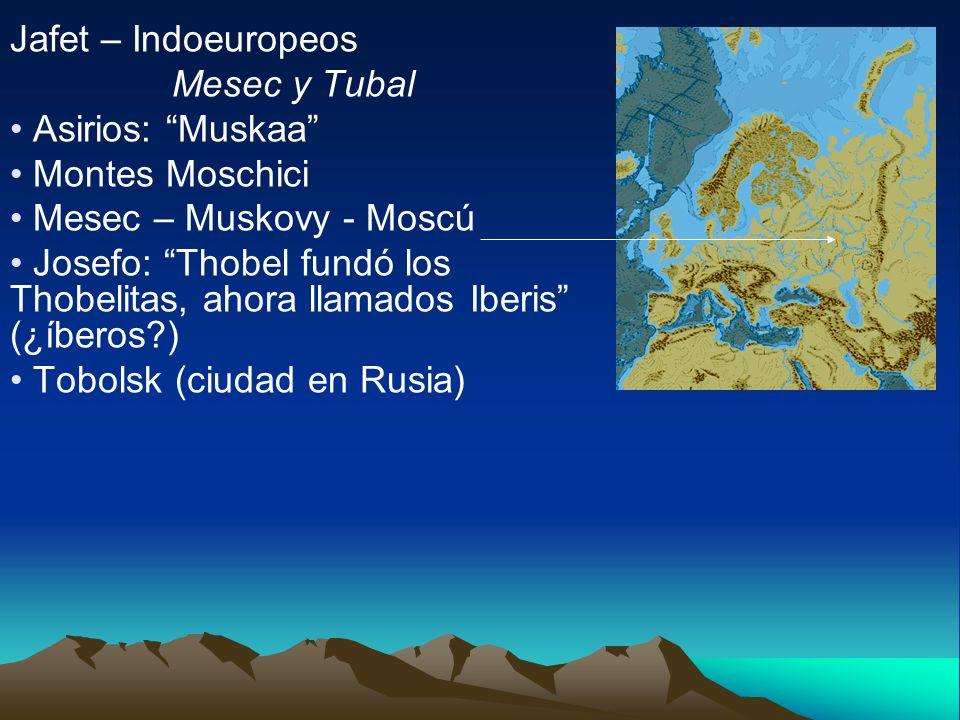 Jafet – Indoeuropeos Mesec y Tubal. Asirios: Muskaa Montes Moschici. Mesec – Muskovy - Moscú.