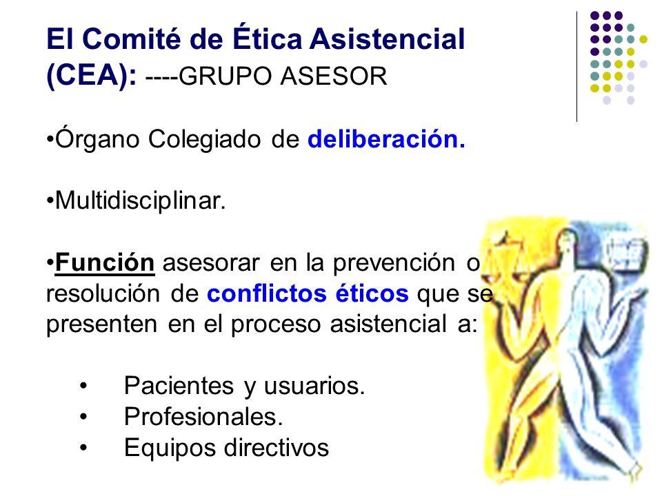 El Comité de Ética Asistencial (CEA): ----GRUPO ASESOR