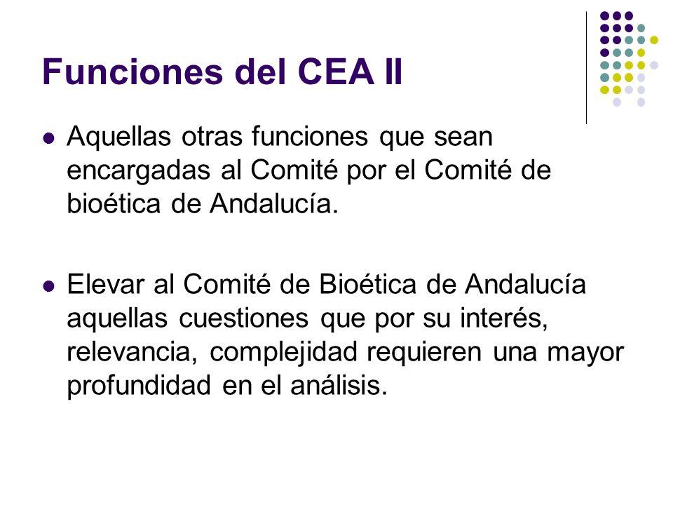 Funciones del CEA II Aquellas otras funciones que sean encargadas al Comité por el Comité de bioética de Andalucía.