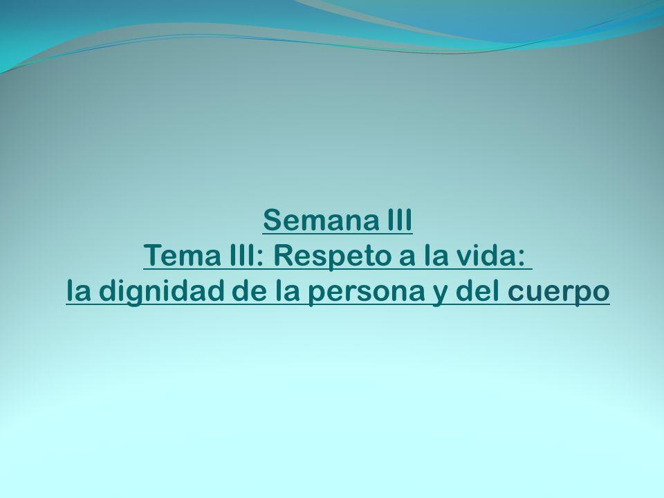 Tema III: Respeto a la vida: la dignidad de la persona y del cuerpo