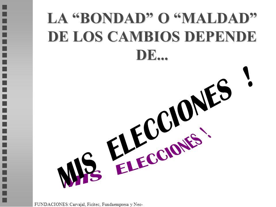 LA BONDAD O MALDAD DE LOS CAMBIOS DEPENDE DE...
