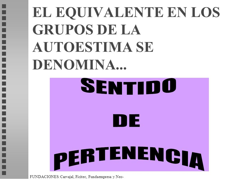 EL EQUIVALENTE EN LOS GRUPOS DE LA AUTOESTIMA SE DENOMINA...