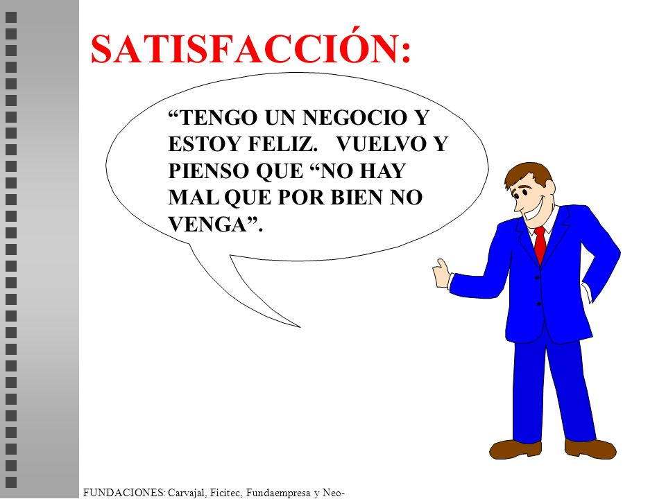 SATISFACCIÓN: TENGO UN NEGOCIO Y ESTOY FELIZ.