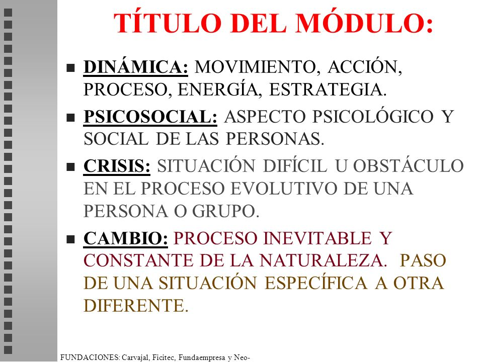 TÍTULO DEL MÓDULO: DINÁMICA: MOVIMIENTO, ACCIÓN, PROCESO, ENERGÍA, ESTRATEGIA. PSICOSOCIAL: ASPECTO PSICOLÓGICO Y SOCIAL DE LAS PERSONAS.