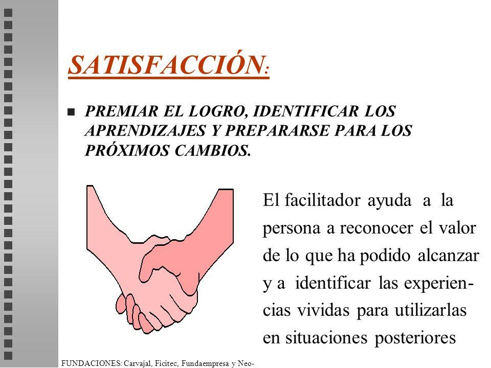 SATISFACCIÓN: El facilitador ayuda a la persona a reconocer el valor