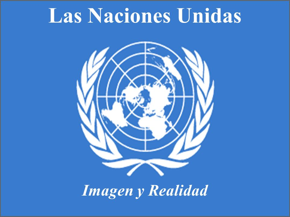 Las Naciones Unidas Imagen y Realidad