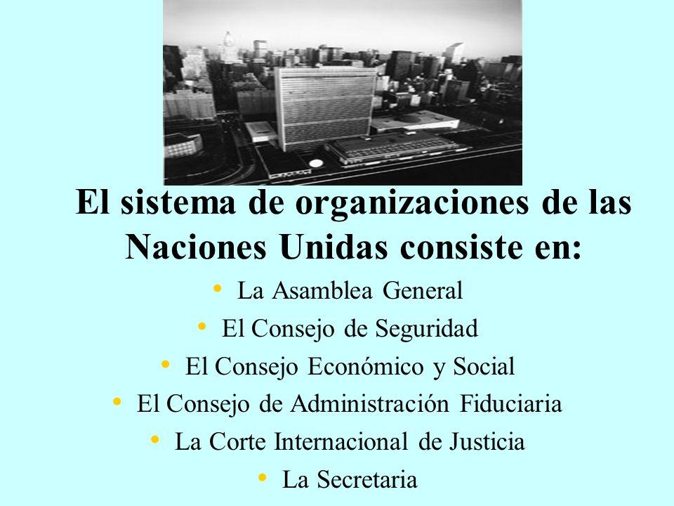 El sistema de organizaciones de las Naciones Unidas consiste en: