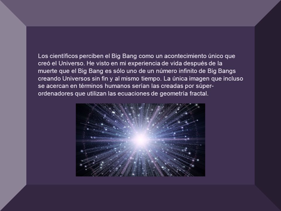 Los científicos perciben el Big Bang como un acontecimiento único que creó el Universo.
