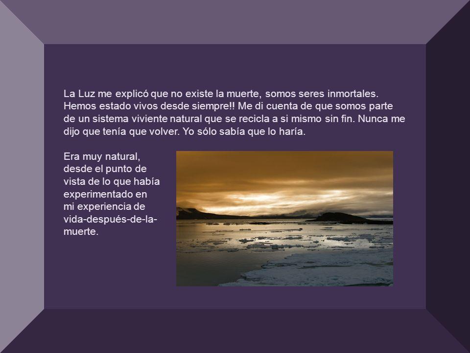 La Luz me explicó que no existe la muerte, somos seres inmortales