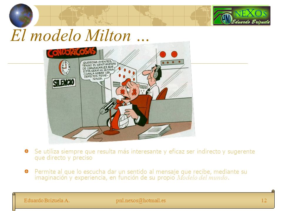 El modelo Milton …Se utiliza siempre que resulta más interesante y eficaz ser indirecto y sugerente que directo y preciso.