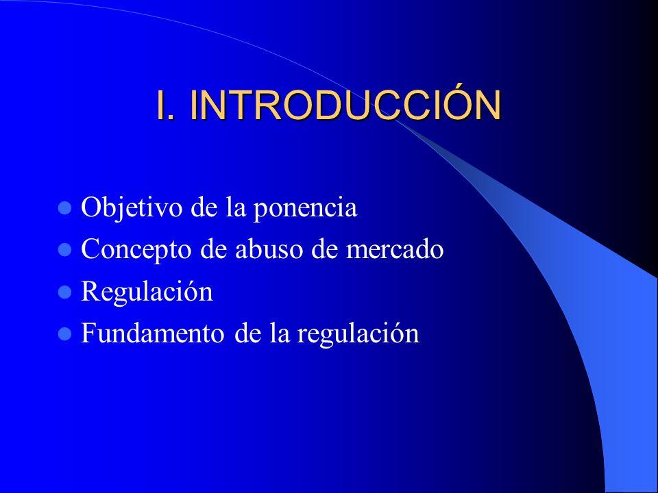 I. INTRODUCCIÓN Objetivo de la ponencia Concepto de abuso de mercado