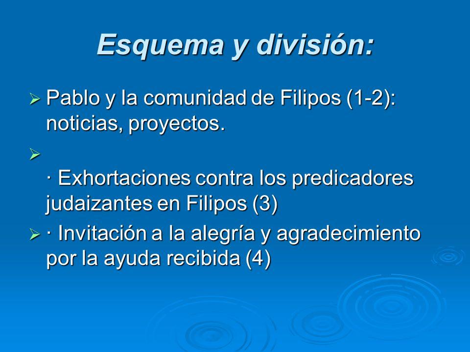Esquema y división:Pablo y la comunidad de Filipos (1-2): noticias, proyectos. · Exhortaciones contra los predicadores judaizantes en Filipos (3)