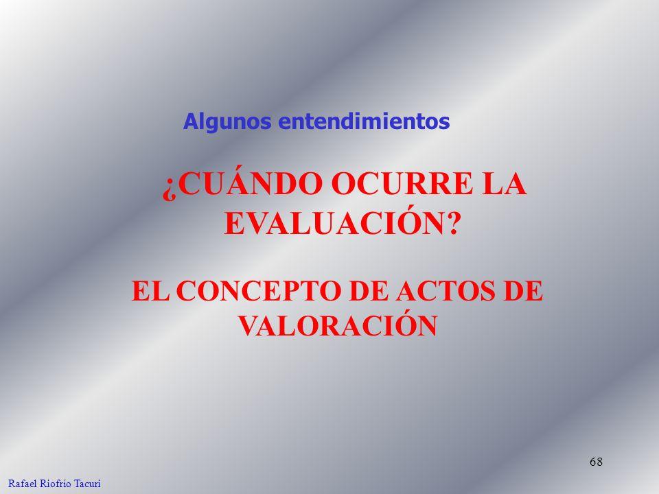 ¿CUÁNDO OCURRE LA EVALUACIÓN EL CONCEPTO DE ACTOS DE VALORACIÓN
