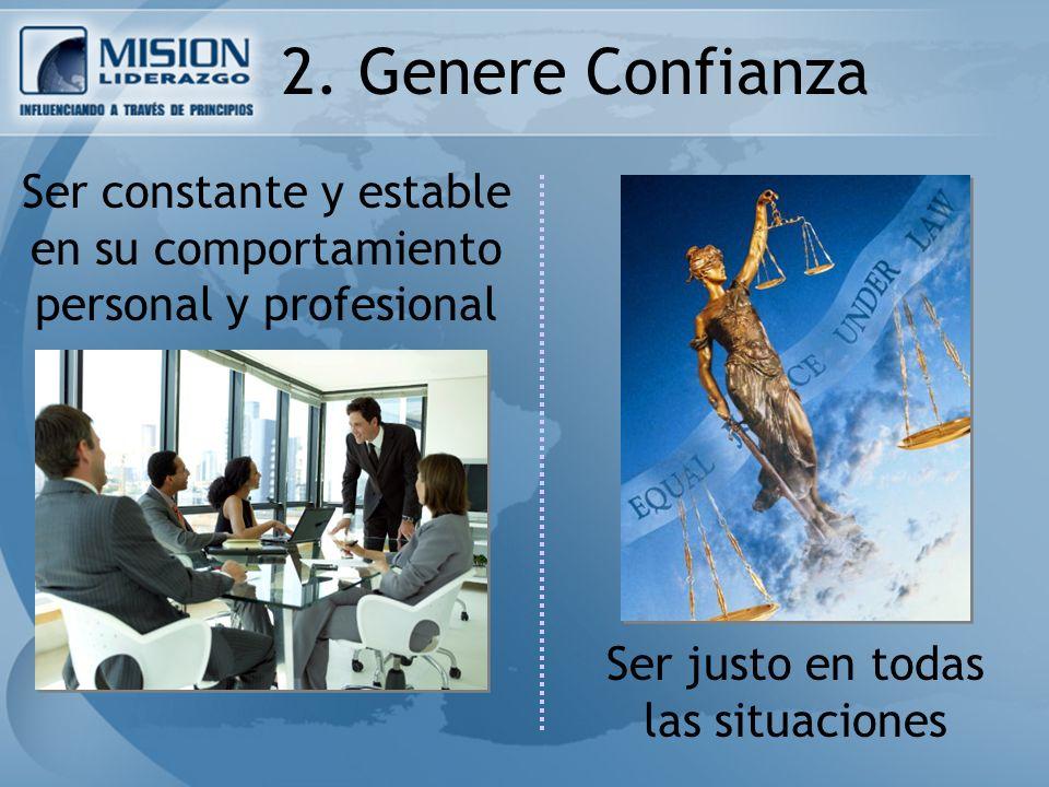2. Genere Confianza Ser constante y estable en su comportamiento personal y profesional.