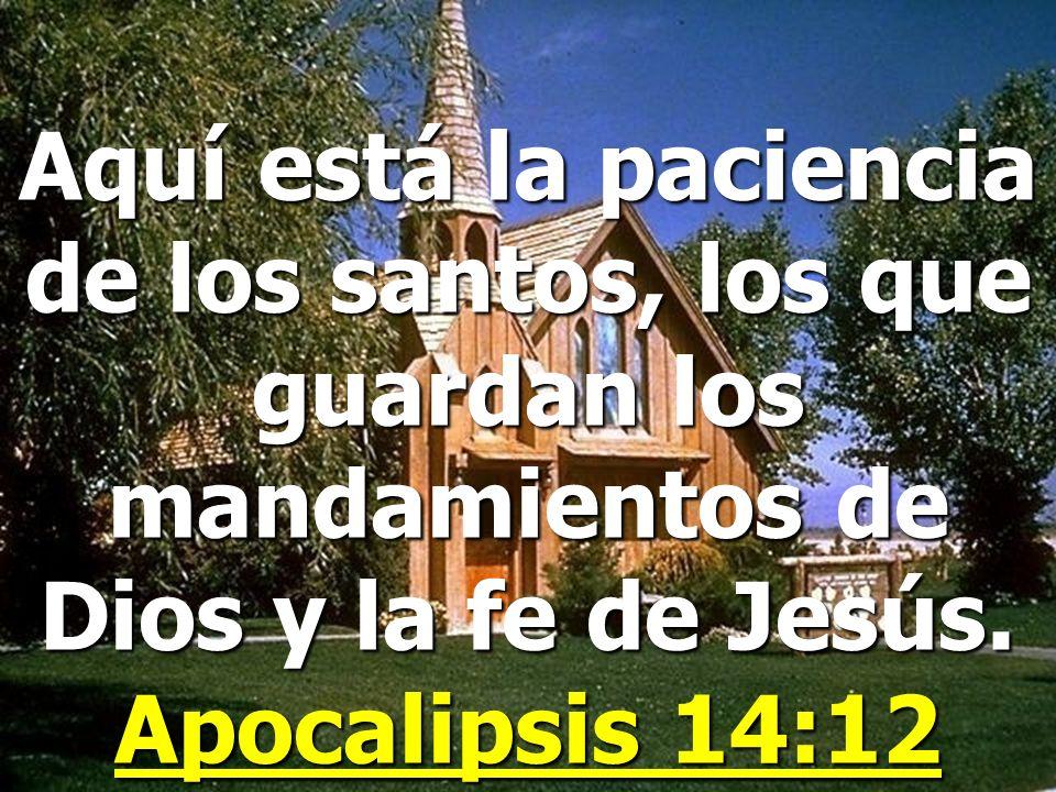 Aquí está la paciencia de los santos, los que guardan los mandamientos de Dios y la fe de Jesús.