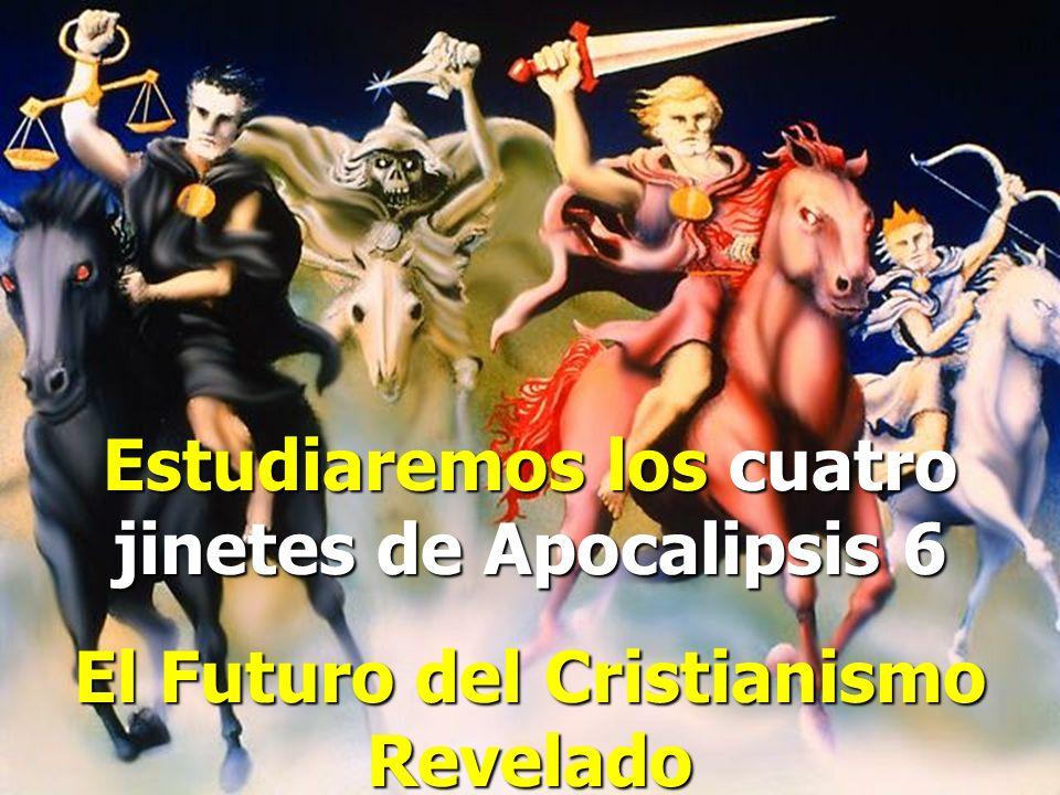 Estudiaremos los cuatro jinetes de Apocalipsis 6