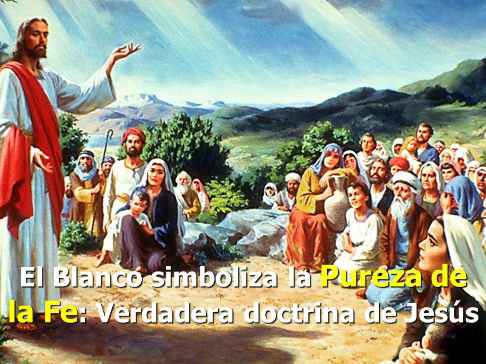 El Blanco simboliza la Pureza de la Fe: Verdadera doctrina de Jesús