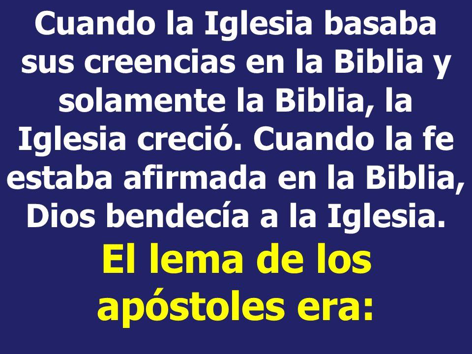 Cuando la Iglesia basaba sus creencias en la Biblia y solamente la Biblia, la Iglesia creció.