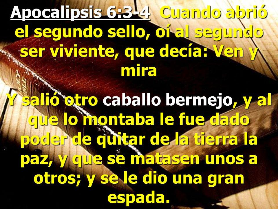 Apocalipsis 6:3-4 Cuando abrió el segundo sello, oí al segundo ser viviente, que decía: Ven y mira