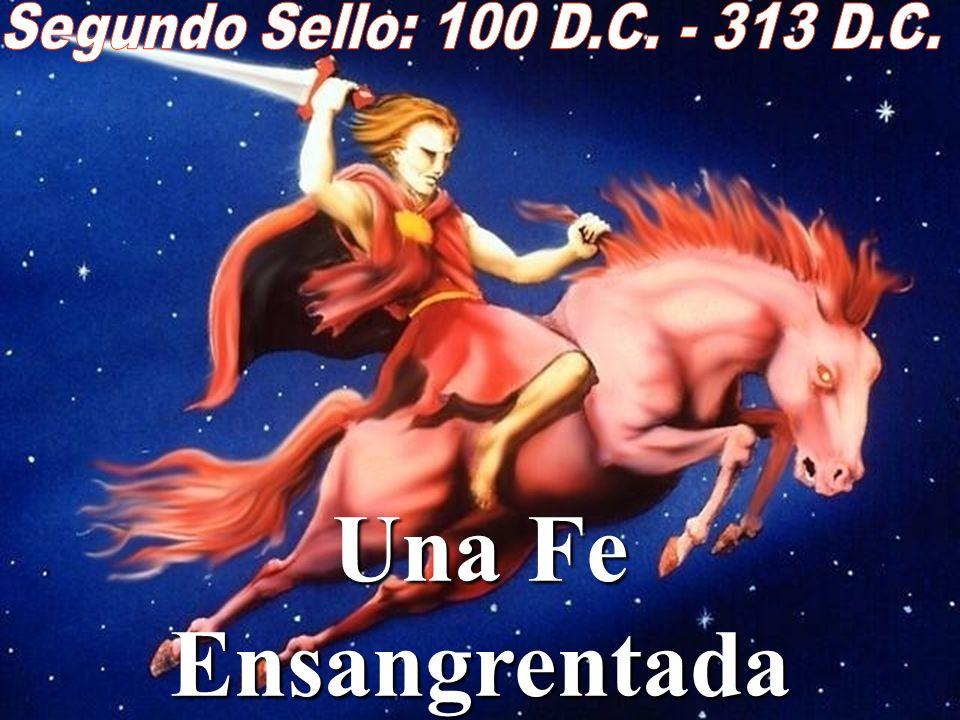 Segundo Sello: 100 D.C. - 313 D.C. Una Fe Ensangrentada