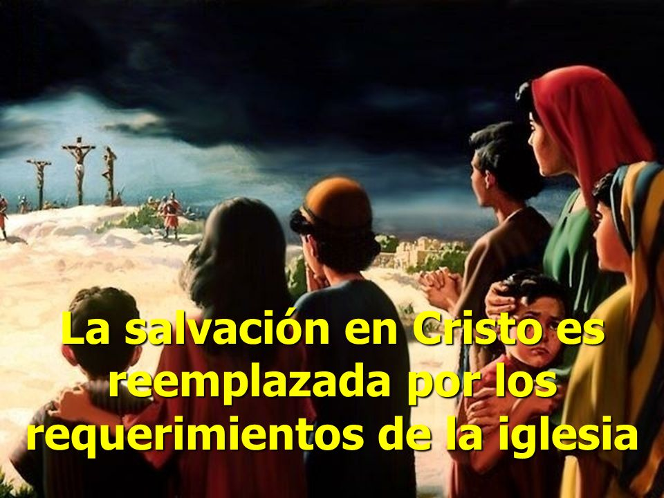 La salvación en Cristo es reemplazada por los requerimientos de la iglesia