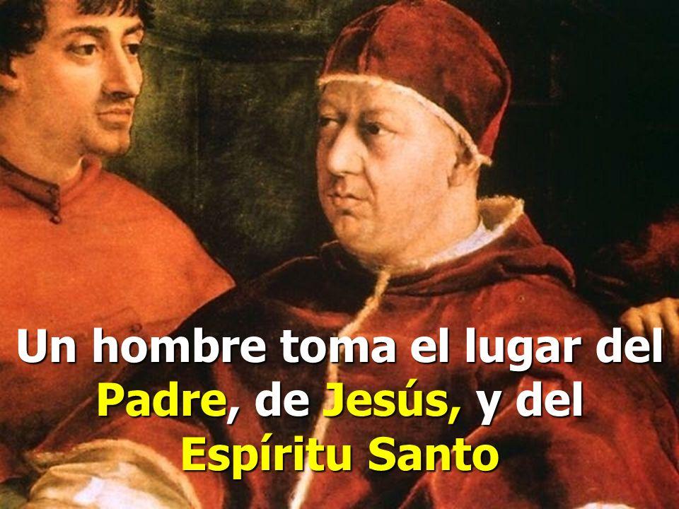 Un hombre toma el lugar del Padre, de Jesús, y del Espíritu Santo