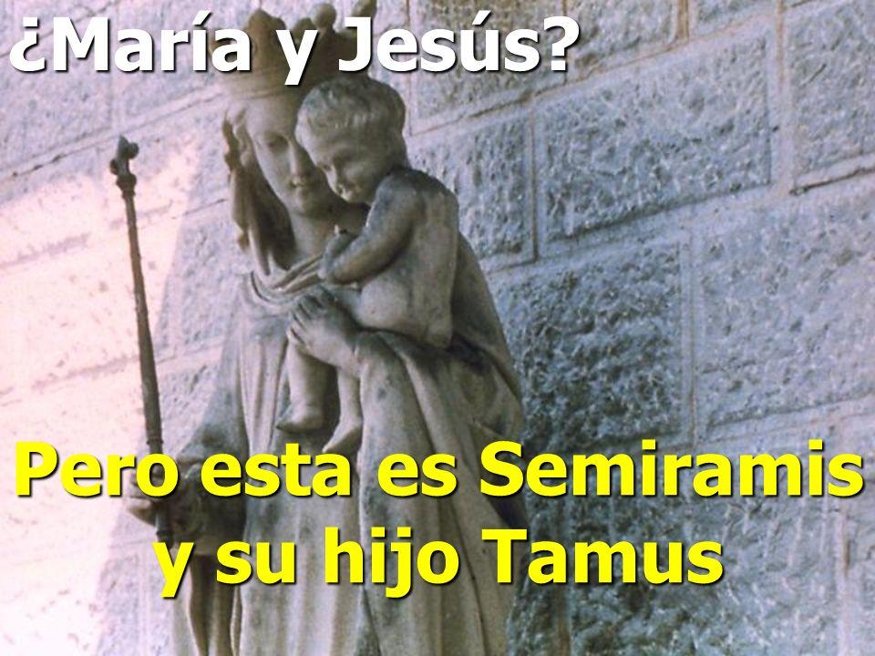 Pero esta es Semiramis y su hijo Tamus
