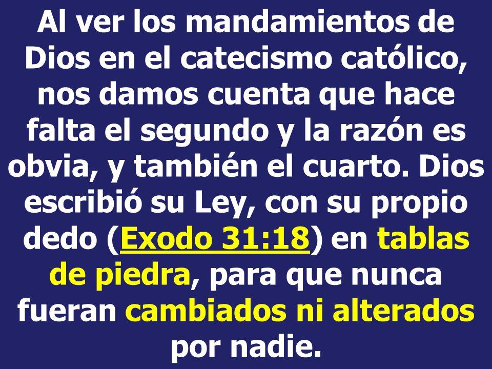Al ver los mandamientos de Dios en el catecismo católico, nos damos cuenta que hace falta el segundo y la razón es obvia, y también el cuarto.