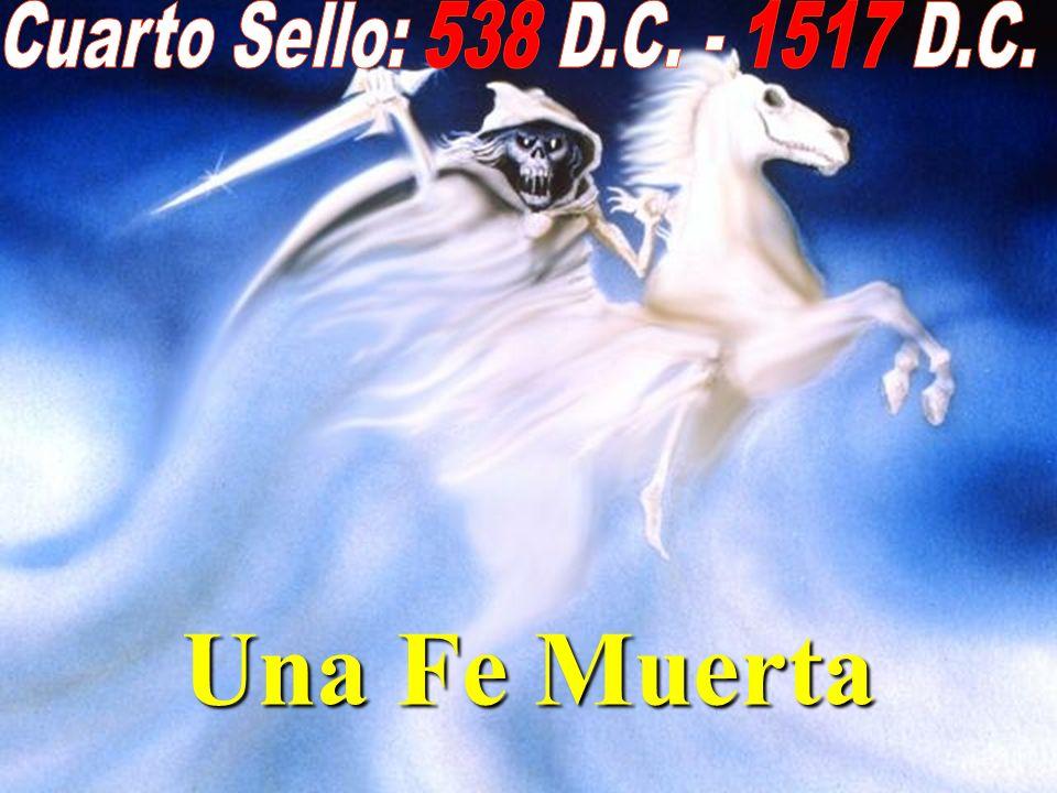 Cuarto Sello: 538 D.C. - 1517 D.C. Una Fe Muerta