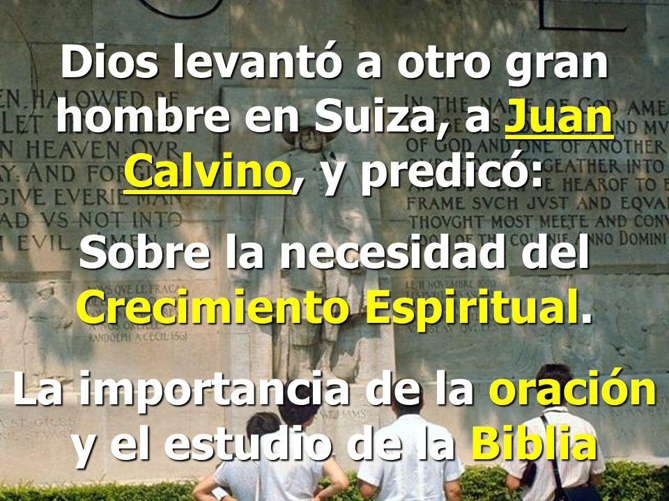 Dios levantó a otro gran hombre en Suiza, a Juan Calvino, y predicó: