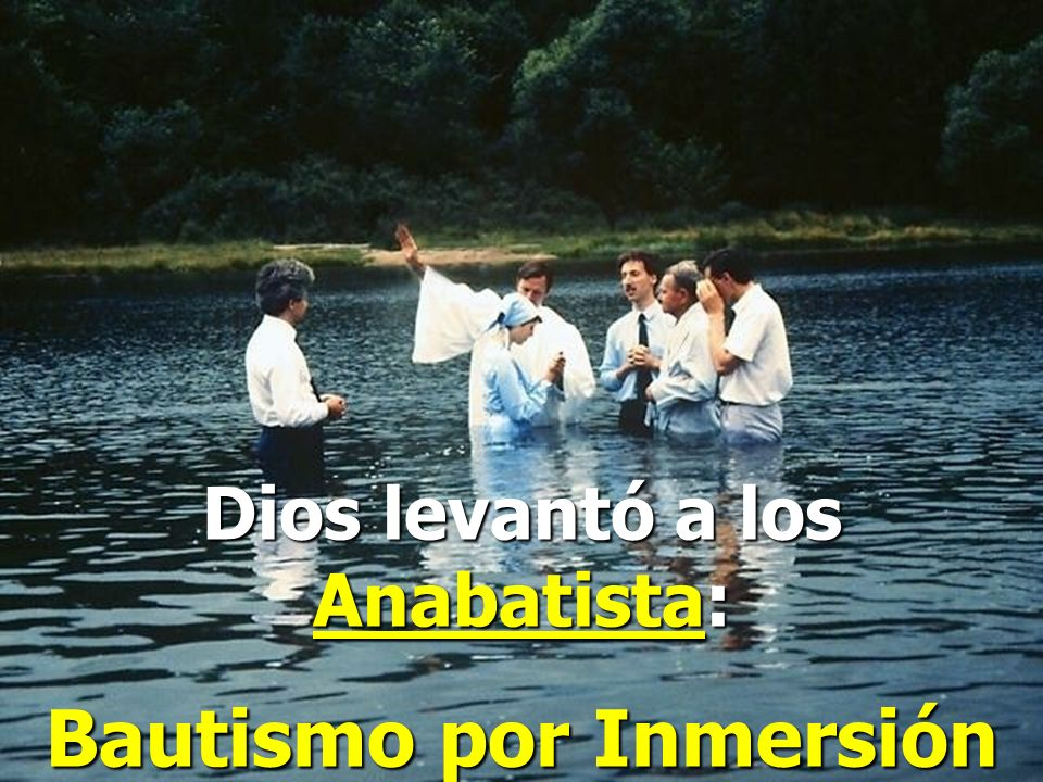 Dios levantó a los Anabatista: Bautismo por Inmersión