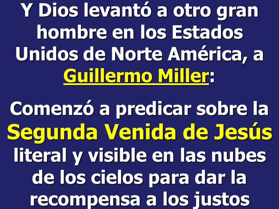 Y Dios levantó a otro gran hombre en los Estados Unidos de Norte América, a Guillermo Miller: