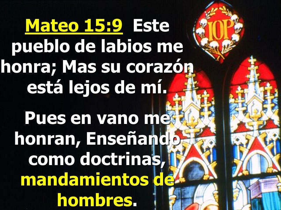 Mateo 15:9 Este pueblo de labios me honra; Mas su corazón está lejos de mí.