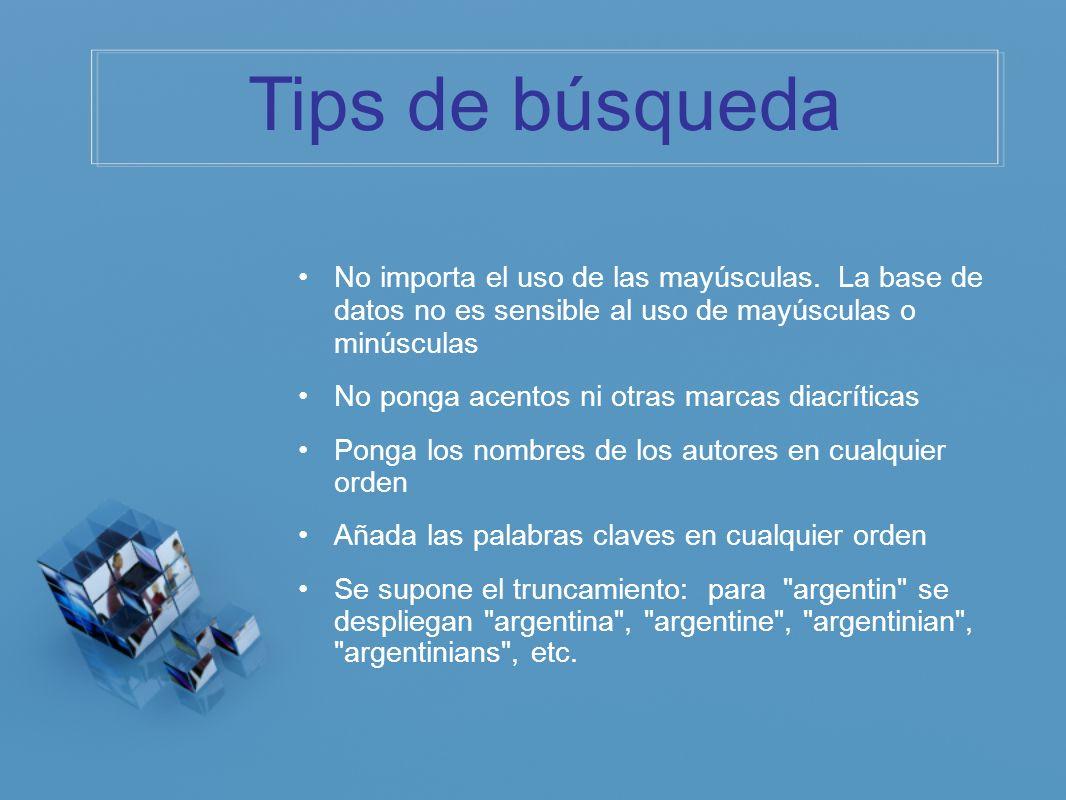 Tips de búsqueda No importa el uso de las mayúsculas. La base de datos no es sensible al uso de mayúsculas o minúsculas.