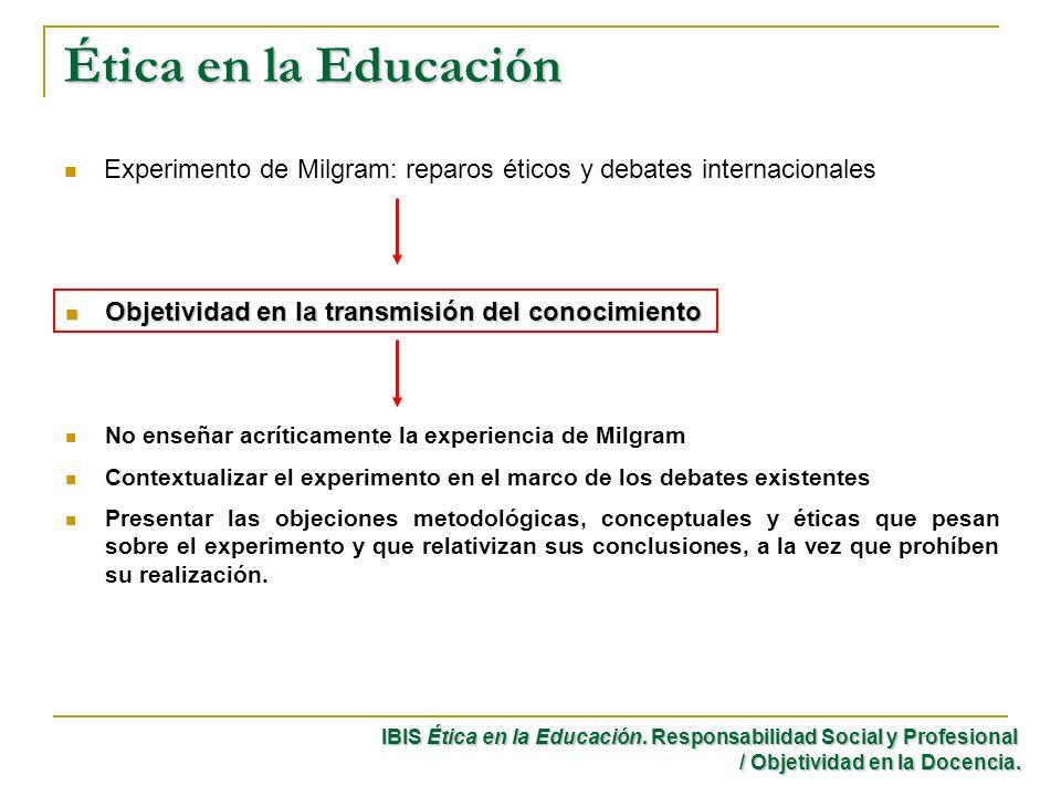 Ética en la Educación Experimento de Milgram: reparos éticos y debates internacionales. Objetividad en la transmisión del conocimiento.