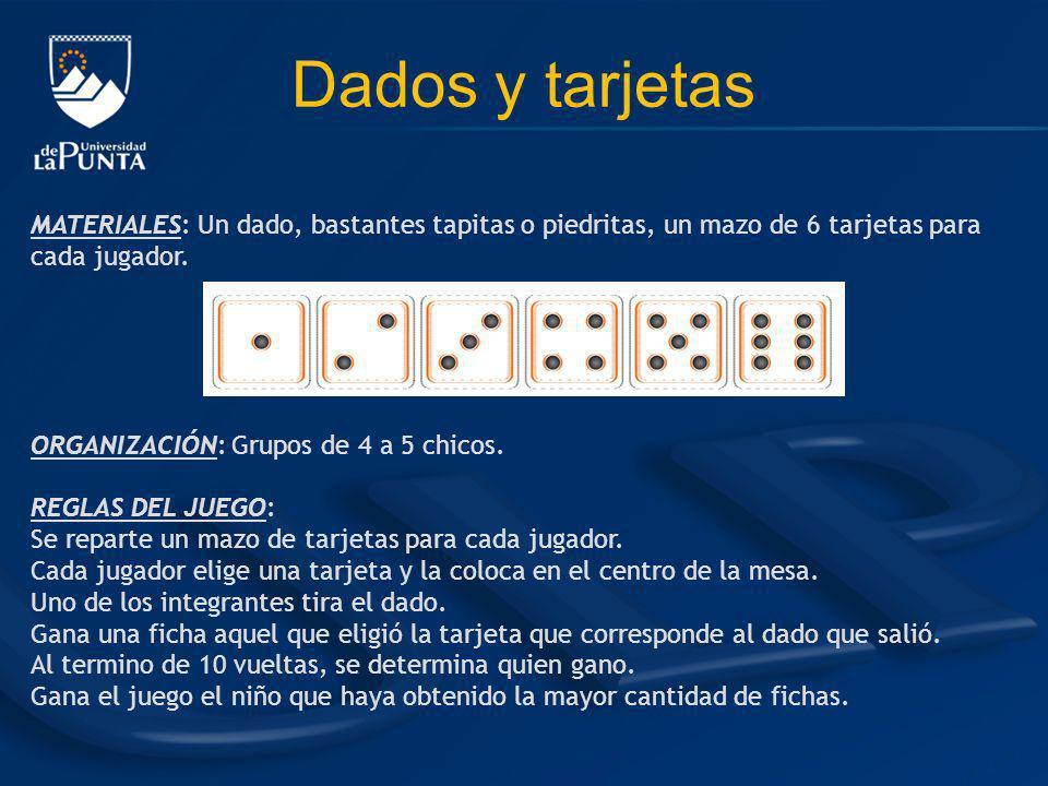 Dados y tarjetas MATERIALES: Un dado, bastantes tapitas o piedritas, un mazo de 6 tarjetas para cada jugador.