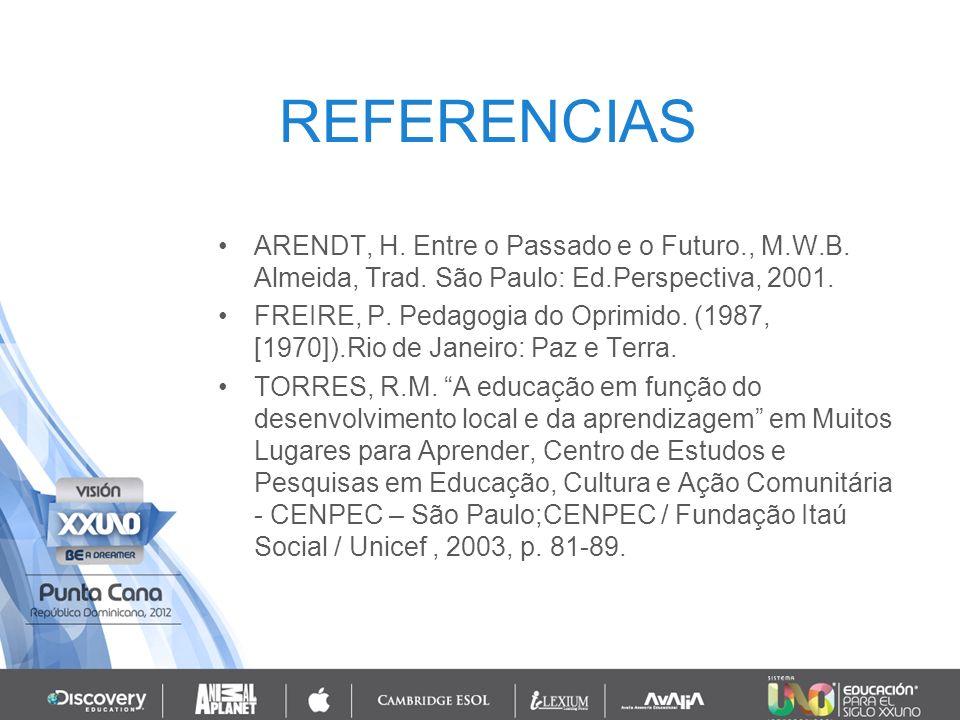REFERENCIAS ARENDT, H. Entre o Passado e o Futuro., M.W.B. Almeida, Trad. São Paulo: Ed.Perspectiva, 2001.