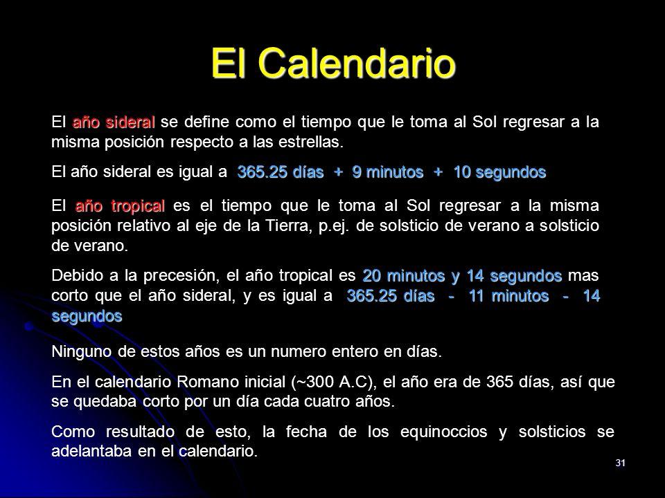 El Calendario El año sideral se define como el tiempo que le toma al Sol regresar a la misma posición respecto a las estrellas.