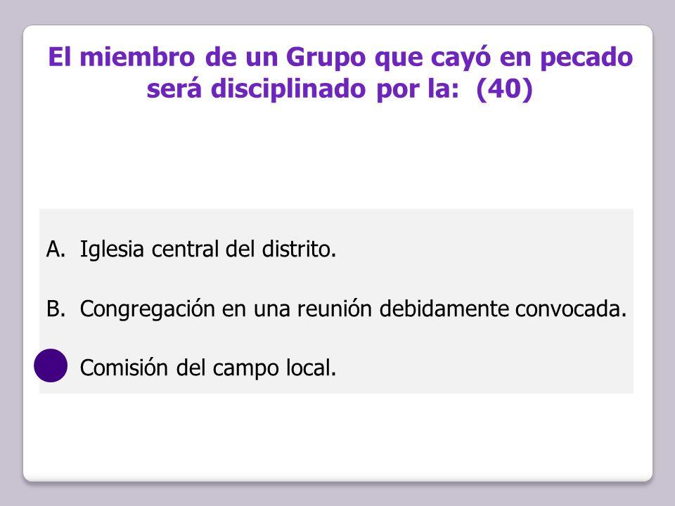 El miembro de un Grupo que cayó en pecado será disciplinado por la: (40)