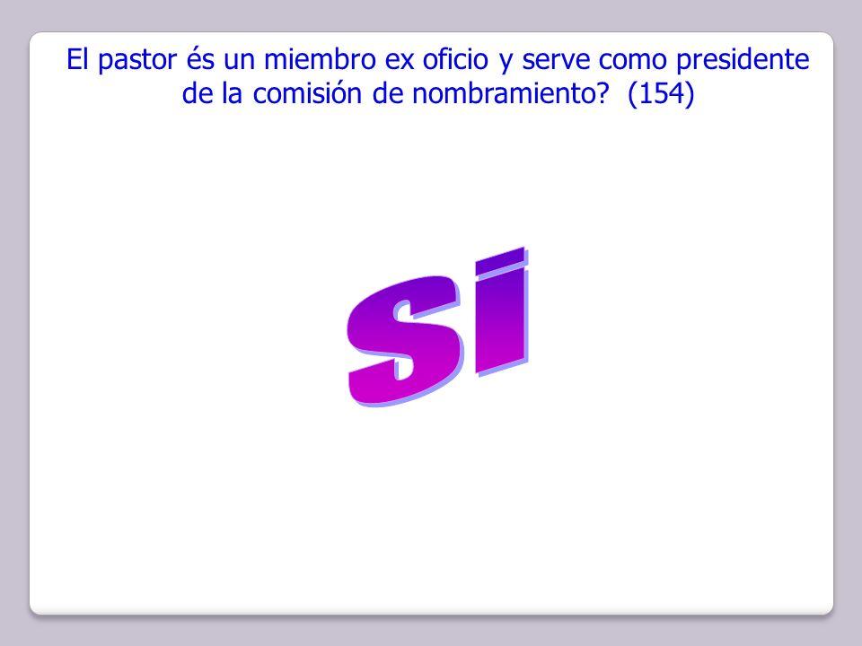 El pastor és un miembro ex oficio y serve como presidente de la comisión de nombramiento (154)