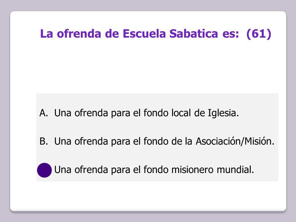 La ofrenda de Escuela Sabatica es: (61)