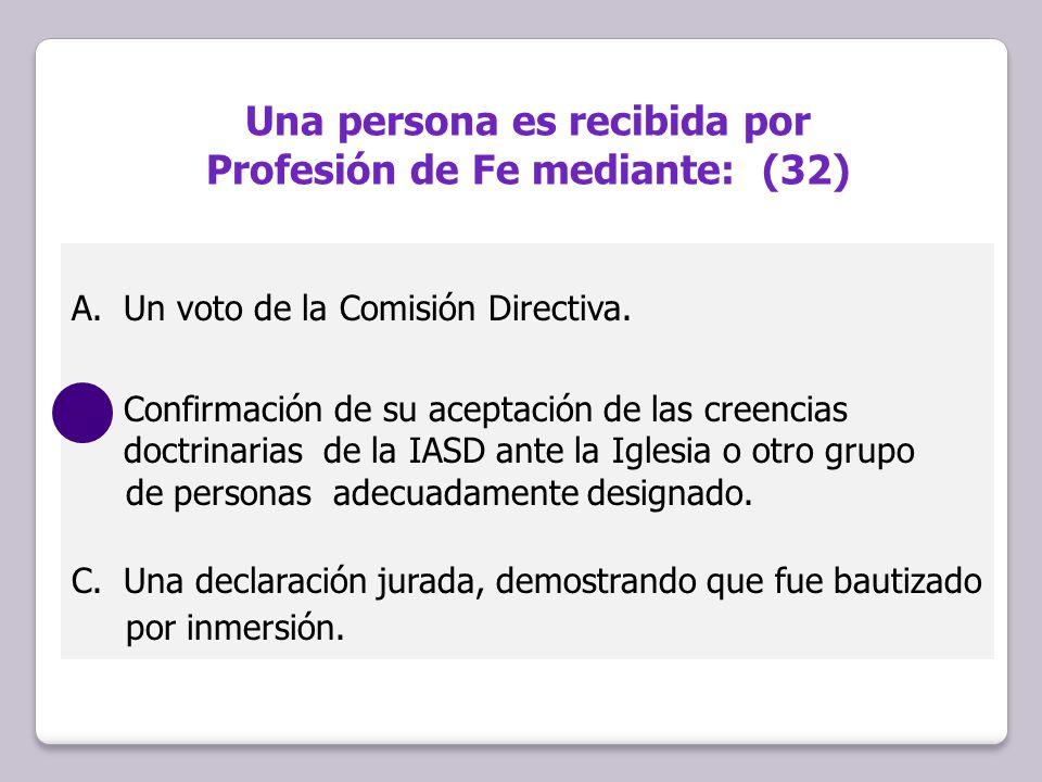 Una persona es recibida por Profesión de Fe mediante: (32)