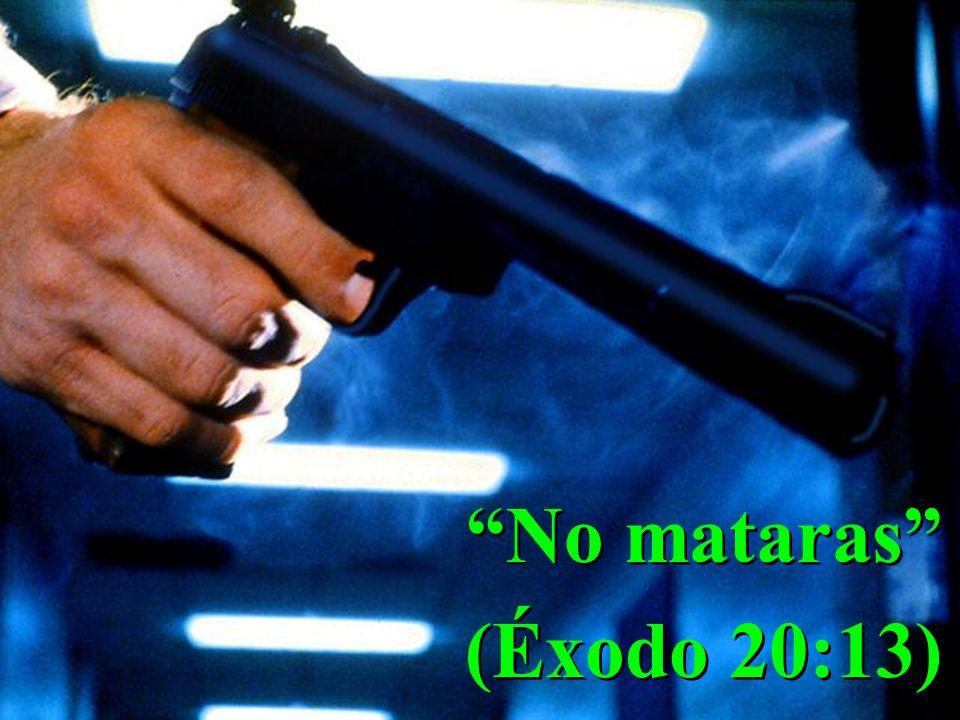 No mataras (Éxodo 20:13)